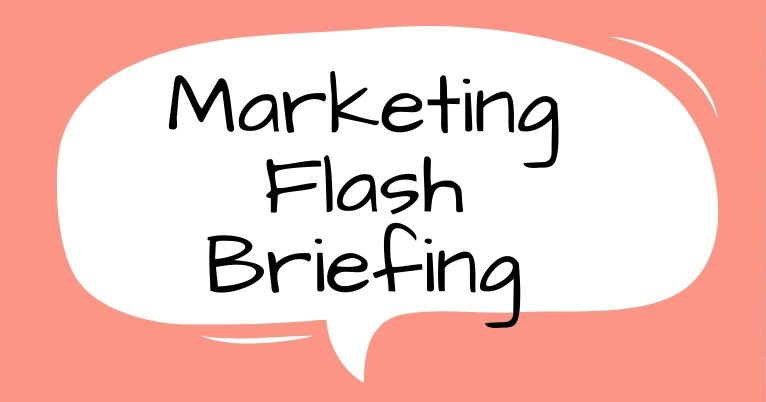 marketing flash briefing